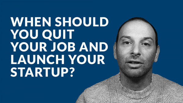 When Should You Quit Your Job And Launch Your Startup?
