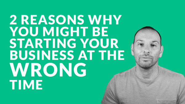 2 Reasons Why You Might Be Starting Your Business at the Wrong Time